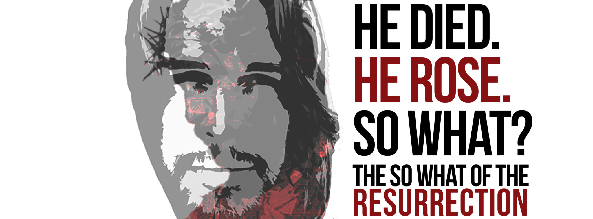He DIED, He ROSE, So What?